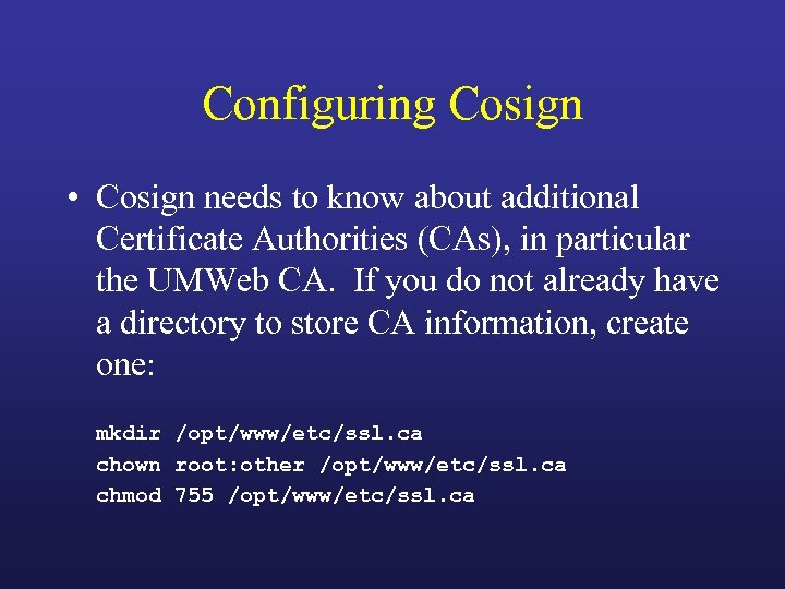 Configuring Cosign • Cosign needs to know about additional Certificate Authorities (CAs), in particular