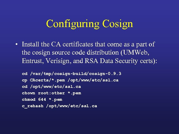 Configuring Cosign • Install the CA certificates that come as a part of the