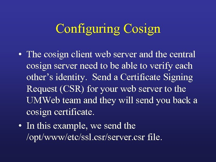 Configuring Cosign • The cosign client web server and the central cosign server need