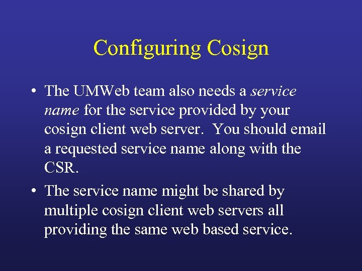 Configuring Cosign • The UMWeb team also needs a service name for the service