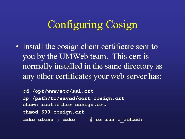 Configuring Cosign • Install the cosign client certificate sent to you by the UMWeb