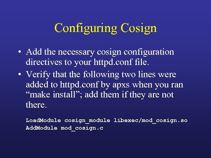 Configuring Cosign • Add the necessary cosign configuration directives to your httpd. conf file.
