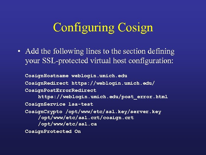 Configuring Cosign • Add the following lines to the section defining your SSL-protected virtual