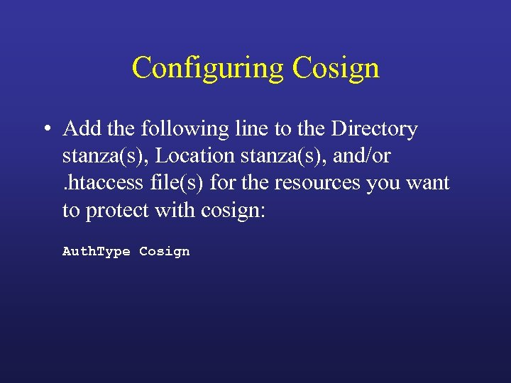 Configuring Cosign • Add the following line to the Directory stanza(s), Location stanza(s), and/or.