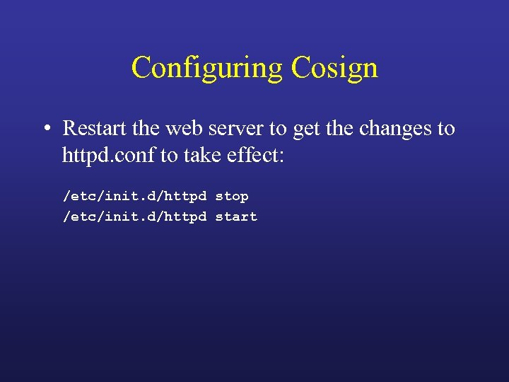 Configuring Cosign • Restart the web server to get the changes to httpd. conf