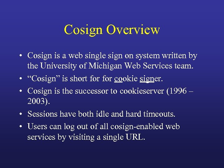 Cosign Overview • Cosign is a web single sign on system written by the