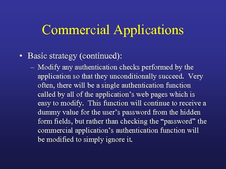 Commercial Applications • Basic strategy (continued): – Modify any authentication checks performed by the