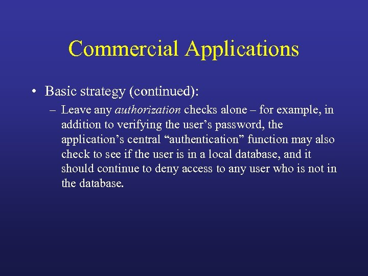 Commercial Applications • Basic strategy (continued): – Leave any authorization checks alone – for