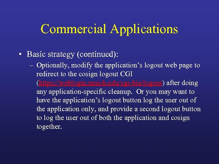 Commercial Applications • Basic strategy (continued): – Optionally, modify the application's logout web page