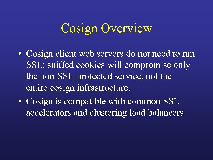 Cosign Overview • Cosign client web servers do not need to run SSL; sniffed