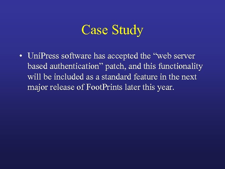 "Case Study • Uni. Press software has accepted the ""web server based authentication"" patch,"
