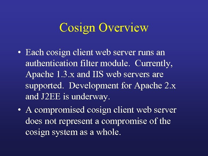 Cosign Overview • Each cosign client web server runs an authentication filter module. Currently,