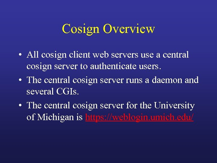 Cosign Overview • All cosign client web servers use a central cosign server to