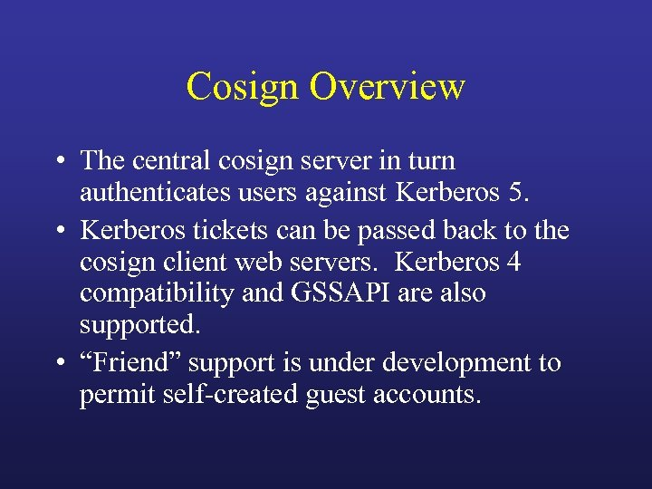 Cosign Overview • The central cosign server in turn authenticates users against Kerberos 5.
