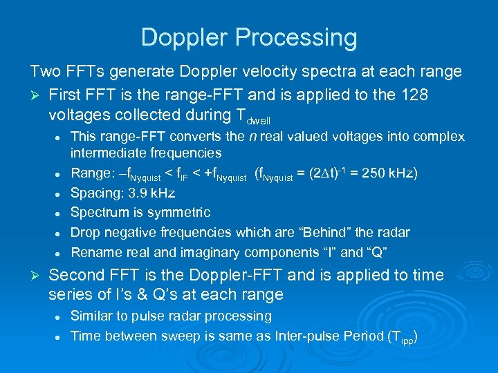 Doppler Processing Two FFTs generate Doppler velocity spectra at each range Ø First FFT