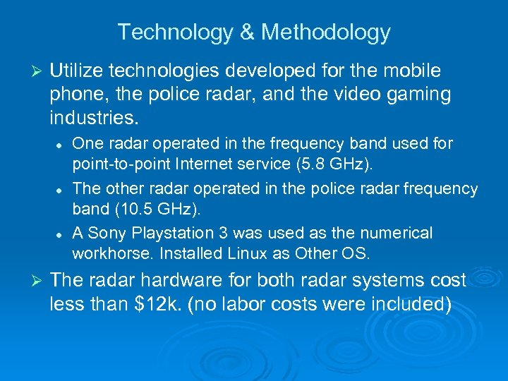 Technology & Methodology Ø Utilize technologies developed for the mobile phone, the police radar,