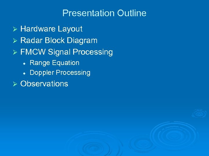 Presentation Outline Hardware Layout Ø Radar Block Diagram Ø FMCW Signal Processing Ø l