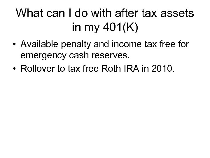 What can I do with after tax assets in my 401(K) • Available penalty
