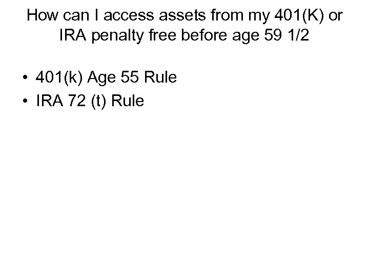 How can I access assets from my 401(K) or IRA penalty free before age