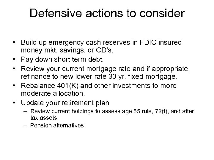Defensive actions to consider • Build up emergency cash reserves in FDIC insured money