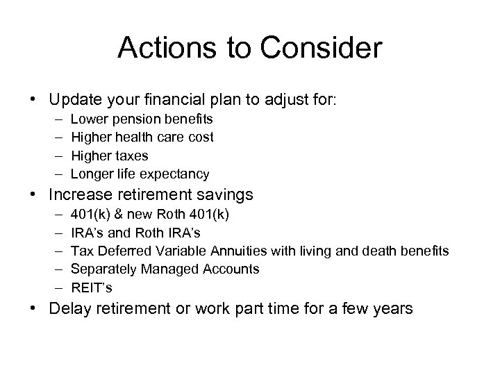 Actions to Consider • Update your financial plan to adjust for: – – Lower