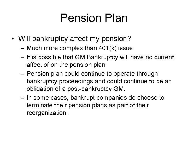 Pension Plan • Will bankruptcy affect my pension? – Much more complex than 401(k)