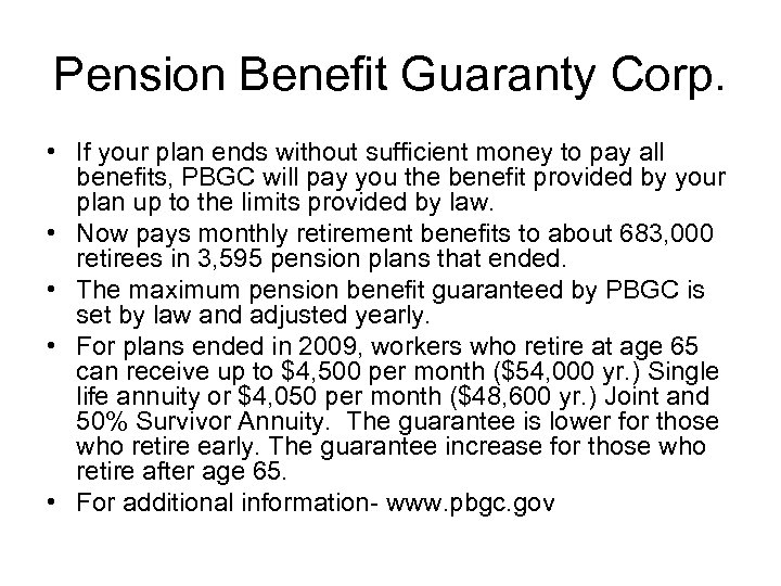 Pension Benefit Guaranty Corp. • If your plan ends without sufficient money to pay