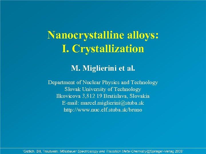 Nanocrystalline alloys: I. Crystallization M. Miglierini et al. Department of Nuclear Physics and Technology