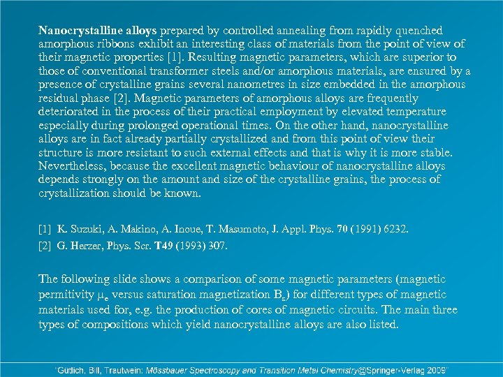 Nanocrystalline alloys prepared by controlled annealing from rapidly quenched amorphous ribbons exhibit an interesting