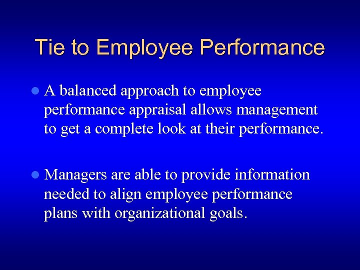 Tie to Employee Performance l. A balanced approach to employee performance appraisal allows management