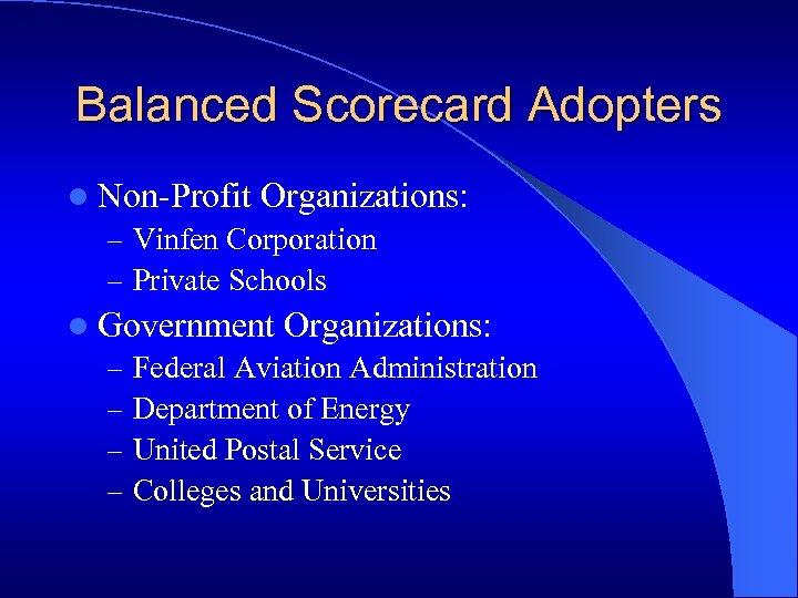 Balanced Scorecard Adopters l Non-Profit Organizations: – Vinfen Corporation – Private Schools l Government