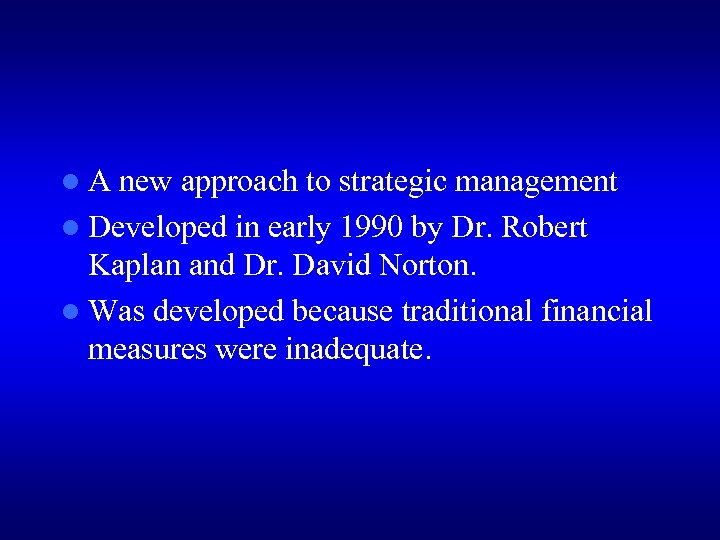 l. A new approach to strategic management l Developed in early 1990 by Dr.