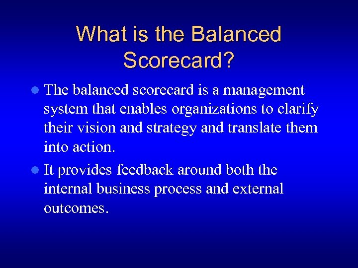 What is the Balanced Scorecard? l The balanced scorecard is a management system that