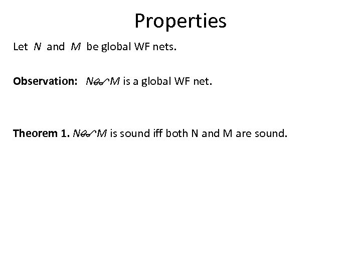 Properties Let N and M be global WF nets. Observation: N$M is a global