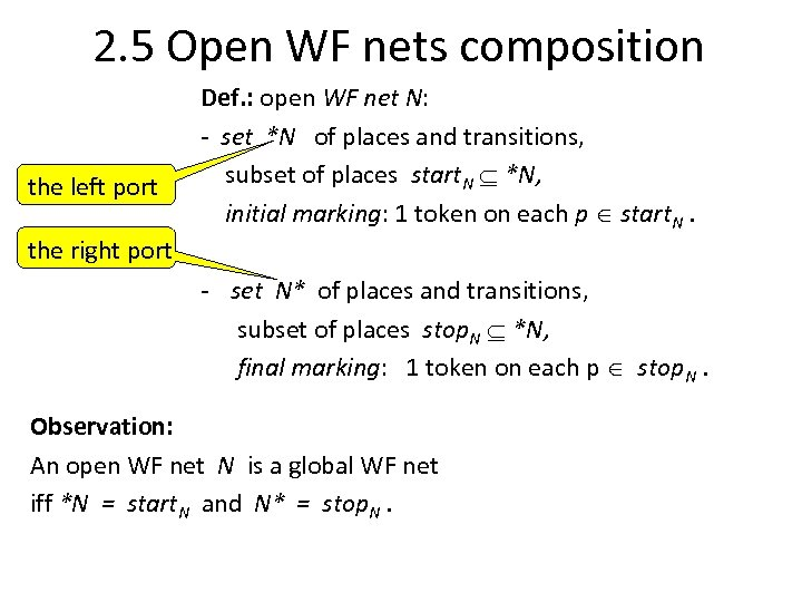 2. 5 Open WF nets composition the left port the right port Def. :