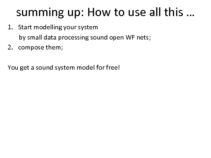 summing up: How to use all this … 1. Start modelling your system by