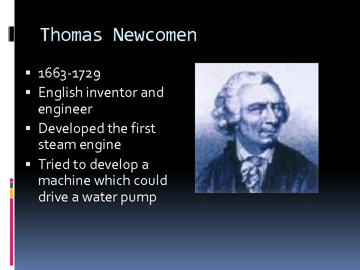 Thomas Newcomen 1663 -1729 English inventor and engineer Developed the first steam engine Tried