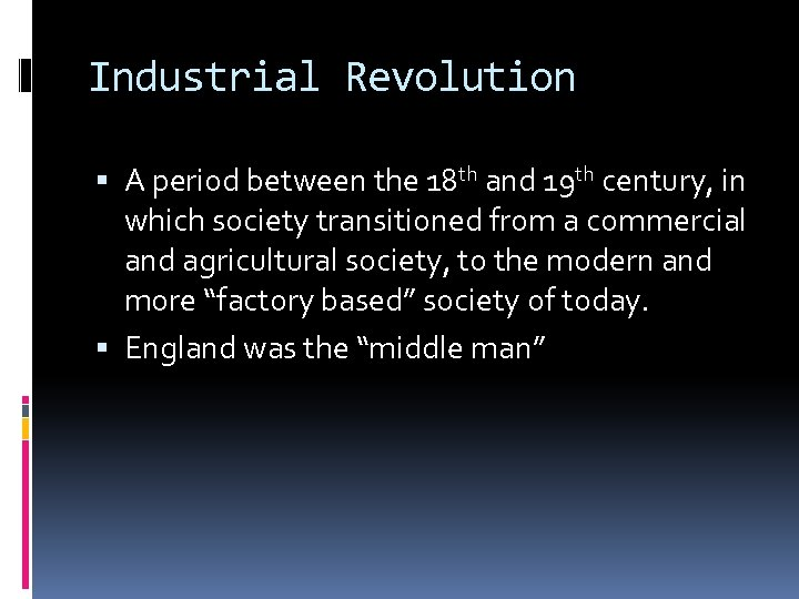 Industrial Revolution A period between the 18 th and 19 th century, in which