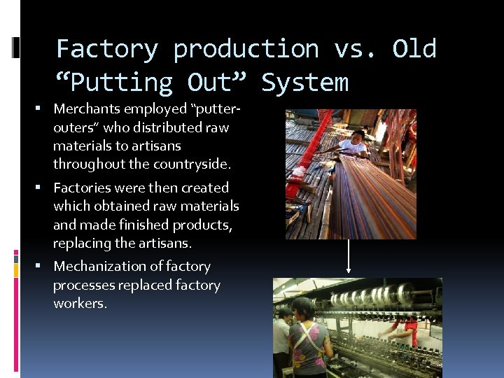 "Factory production vs. Old ""Putting Out"" System Merchants employed ""putterouters"" who distributed raw materials"