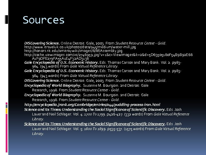 Sources DISCovering Science. Online Detroit: Gale, 2003. From Student Resource Center - Gold. http: