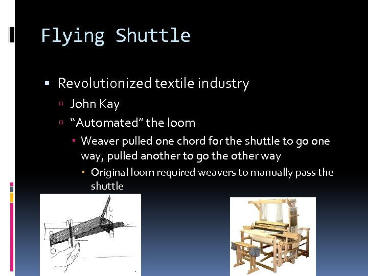 "Flying Shuttle Revolutionized textile industry John Kay ""Automated"" the loom Weaver pulled one chord"