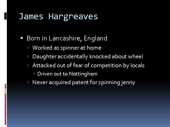 James Hargreaves Born in Lancashire, England Worked as spinner at home Daughter accidentally knocked