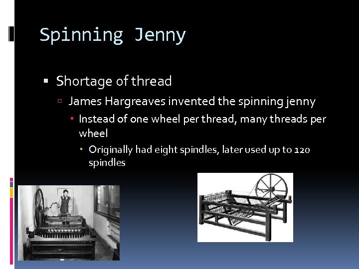 Spinning Jenny Shortage of thread James Hargreaves invented the spinning jenny Instead of one