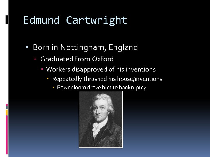 Edmund Cartwright Born in Nottingham, England Graduated from Oxford Workers disapproved of his inventions