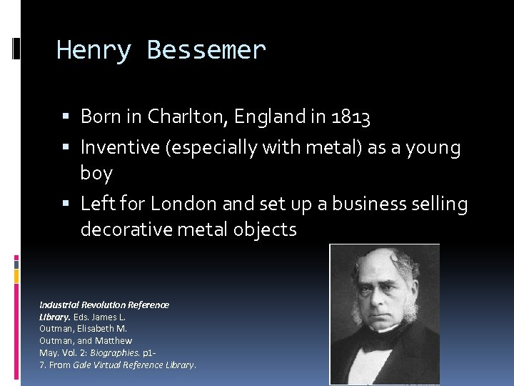 Henry Bessemer Born in Charlton, England in 1813 Inventive (especially with metal) as a