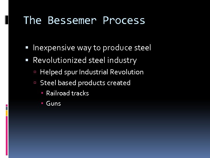 The Bessemer Process Inexpensive way to produce steel Revolutionized steel industry Helped spur Industrial