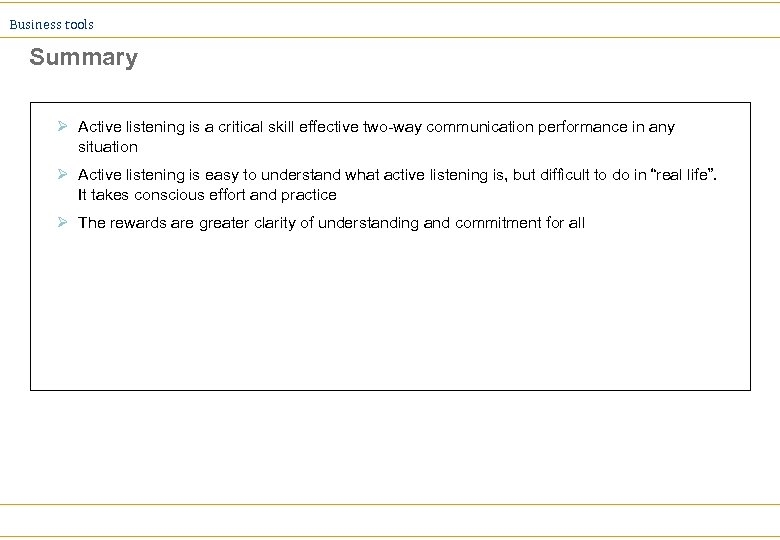 Business tools Summary Ø Active listening is a critical skill effective two-way communication performance