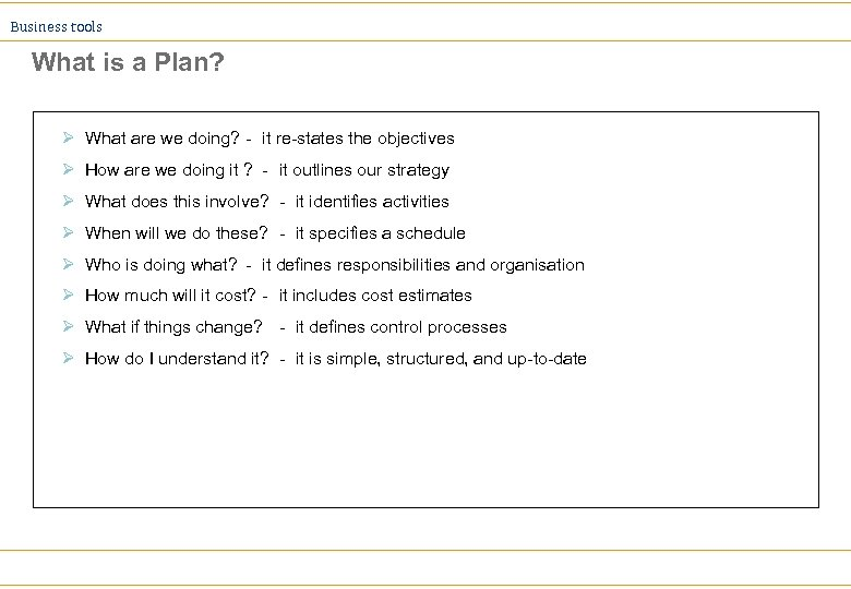 Business tools What is a Plan? Ø What are we doing? - it re-states