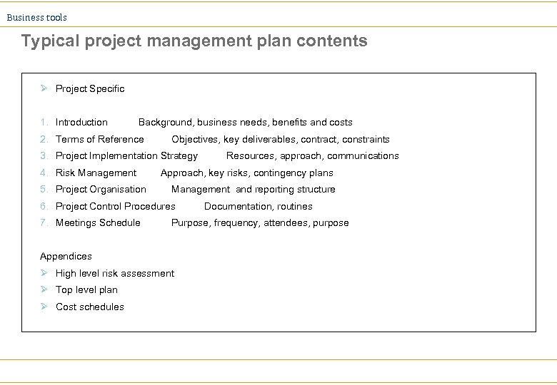 Business tools Typical project management plan contents Ø Project Specific 1. Introduction Background, business