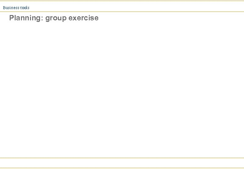 Business tools Planning: group exercise
